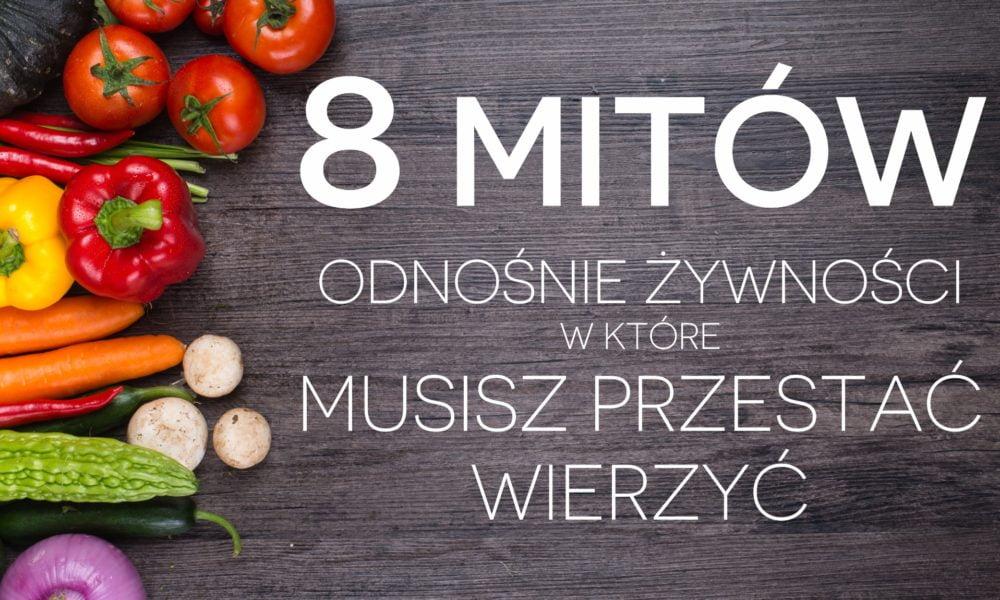 8 mitów dotyczących żywności, w które musisz przestać wierzyć!