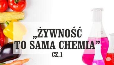 """Nie mów tego głośno: """"Żywność to sama chemia"""" cz.1"""